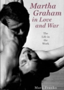 Обложка книги  - Martha Graham in Love and War: The Life in the Work