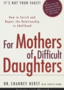 Обложка книги  - For Mothers of Difficult Daughters