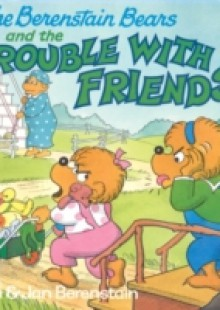 Обложка книги  - Berenstain Bears and the Trouble with Friends