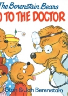 Обложка книги  - Berenstain Bears Go to the Doctor