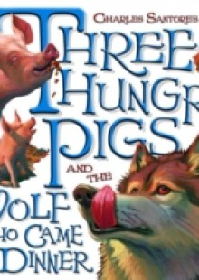 Обложка книги  - Three Hungry Pigs and the Wolf Who Came to Dinner