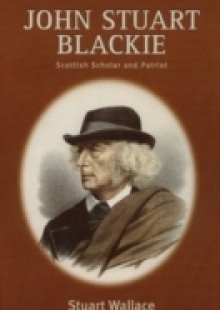 Обложка книги  - John Stuart Blackie: Scottish Scholar and Patriot