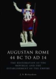 Обложка книги  - Augustan Rome 44 BC to AD 14: The Restoration of the Republic and the Establishment of the Empire