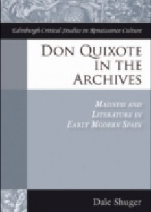 Обложка книги  - Don Quixote in the Archives: Madness and Literature in Early Modern Spain