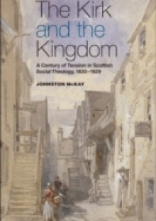 Обложка книги  - Kirk and the Kingdom: A century of tension in Scottish Social Theology 1830-1929