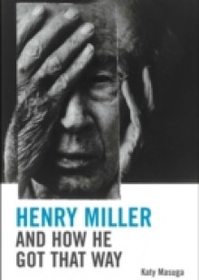 Обложка книги  - Henry Miller and How He Got That Way