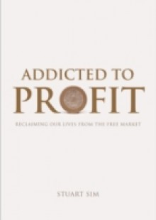 Обложка книги  - Addicted to Profit: Reclaiming Our Lives from the Free Market