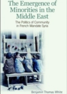 Обложка книги  - Emergence of Minorities in the Middle East: The Politics of Community in French Mandate Syria