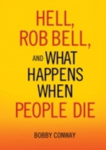 Обложка книги  - Hell, Rob Bell, and What Happens When People Die