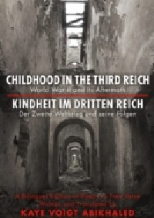 Обложка книги  - Childhood In The Third Reich – A Bilingual Edition of Poetry in Free Verse
