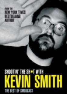 Обложка книги  - Shootin' the Sh*t With Kevin Smith: The Best of SModcast