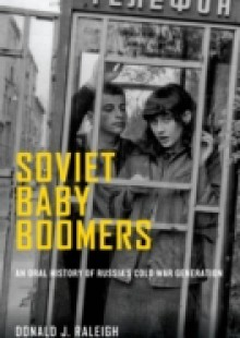 Обложка книги  - Soviet Baby Boomers: An Oral History of Russias Cold War Generation