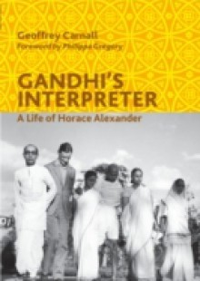 Обложка книги  - Gandhi's Interpreter: A Life of Horace Alexander