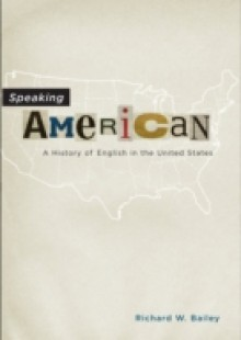 Обложка книги  - Speaking American: A History of English in the United States
