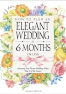 Обложка книги  - How to Plan an Elegant Wedding in 6 Months or Less