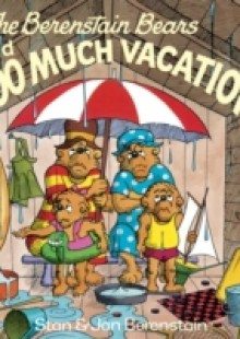 Обложка книги  - Berenstain Bears and Too Much Vacation