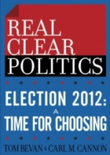 Обложка книги  - Election 2012: A Time for Choosing (The RealClearPolitics Political Download)