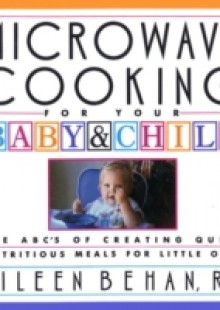 Обложка книги  - Microwave Cooking for Your Baby & Child