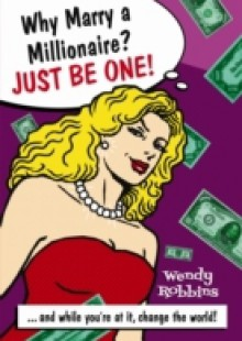 Обложка книги  - Why Marry a Millionaire? Just Be One!