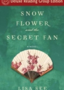 Обложка книги  - Snow Flower and the Secret Fan (Random House Reader's Circle Deluxe Reading Group Edition)
