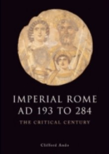 Обложка книги  - Imperial Rome AD 193 to 284: The Critical Century