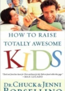 Обложка книги  - How to Raise Totally Awesome Kids