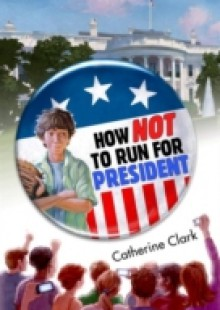 Обложка книги  - How Not to Run for President