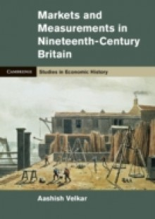 Обложка книги  - Markets and Measurements in Nineteenth-Century Britain