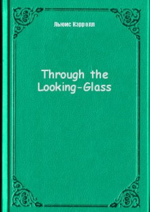 Обложка книги  - Through the Looking-Glass