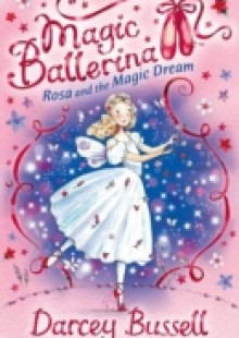 Обложка книги  - Rosa and the Magic Dream (Magic Ballerina, Book 11)