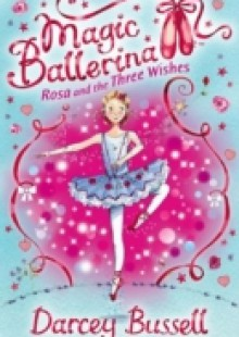 Обложка книги  - Rosa and the Three Wishes (Magic Ballerina, Book 12)