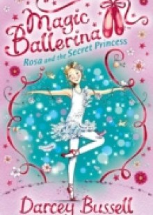 Обложка книги  - Rosa and the Secret Princess (Magic Ballerina, Book 7)