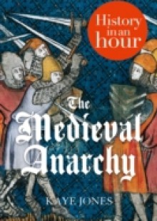 Обложка книги  - Medieval Anarchy: History in an Hour