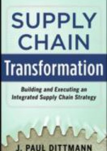 Обложка книги  - Supply Chain Transformation: Building and Executing an Integrated Supply Chain Strategy