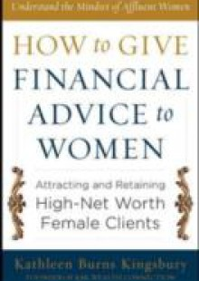 Обложка книги  - How to Give Financial Advice to Women: Attracting and Retaining High-Net Worth Female Clients