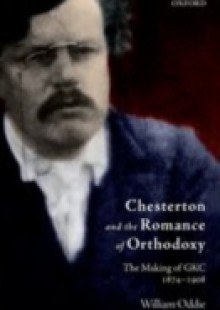 Обложка книги  - Chesterton and the Romance of Orthodoxy: The Making of GKC, 1874-1908
