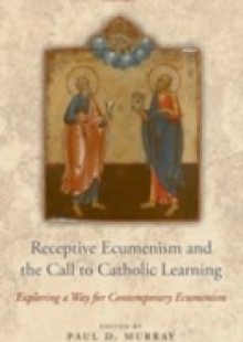 Обложка книги  - Receptive Ecumenism and the Call to Catholic Learning: Exploring a Way for Contemporary Ecumenism