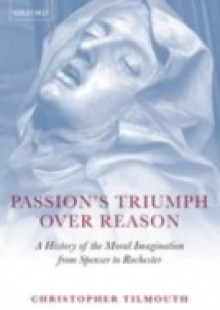 Обложка книги  - Passion's Triumph over Reason: A History of the Moral Imagination from Spenser to Rochester