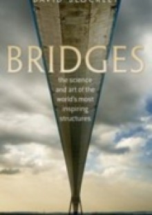 Обложка книги  - Bridges: The science and art of the world's most inspiring structures