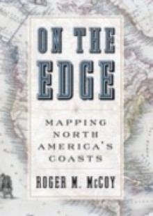 Обложка книги  - On the Edge: Mapping North Americas Coasts