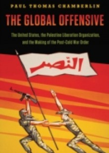 Обложка книги  - Global Offensive: The United States, the Palestine Liberation Organization, and the Making of the Post-Cold War Order