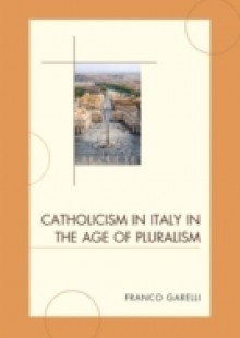 Обложка книги  - Catholicism in Italy in the Age of Pluralism