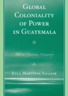 Обложка книги  - Global Coloniality of Power in Guatemala