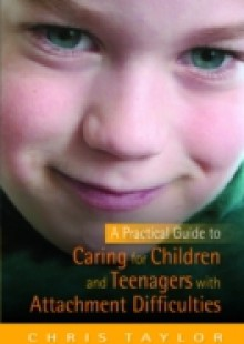 Обложка книги  - Practical Guide to Caring for Children and Teenagers with Attachment Difficulties