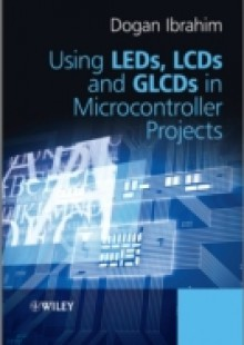 Обложка книги  - Using LEDs, LCDs and GLCDs in Microcontroller Projects