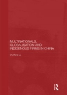Обложка книги  - Multinationals, Globalisation and Indigenous Firms in China