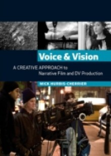 Обложка книги  - Voice and Vision: A Creative Approach to Narrative Film and DV Production