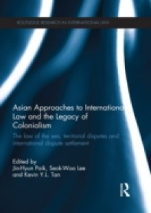Обложка книги  - Asian Approaches to International Law and the Legacy of Colonialism