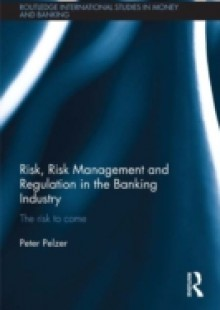 Обложка книги  - Risk, Risk Management and Regulation in the Banking Industry