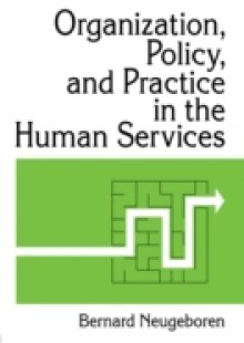 Обложка книги  - Organization, Policy, and Practice in the Human Services